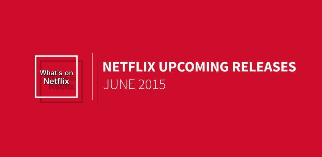 netflix-upcoming-releases-june-2015