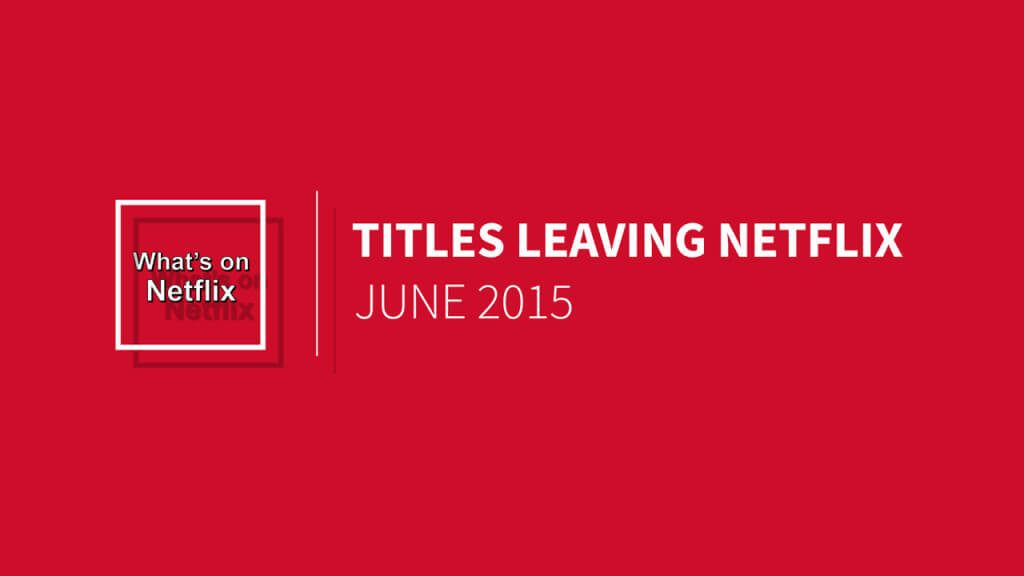 titles-leaving-netflix-june-2015
