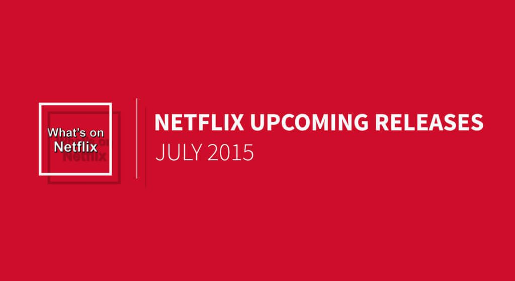 netflix-upcoming-releases-july-2015