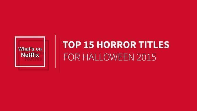 Top 15 Horror Titles Streaming on Netflix for Halloween 2015 ...