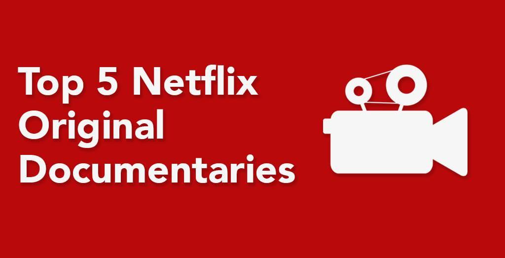 Top 5 Netflix Original Documentaries Streaming on Netflix in