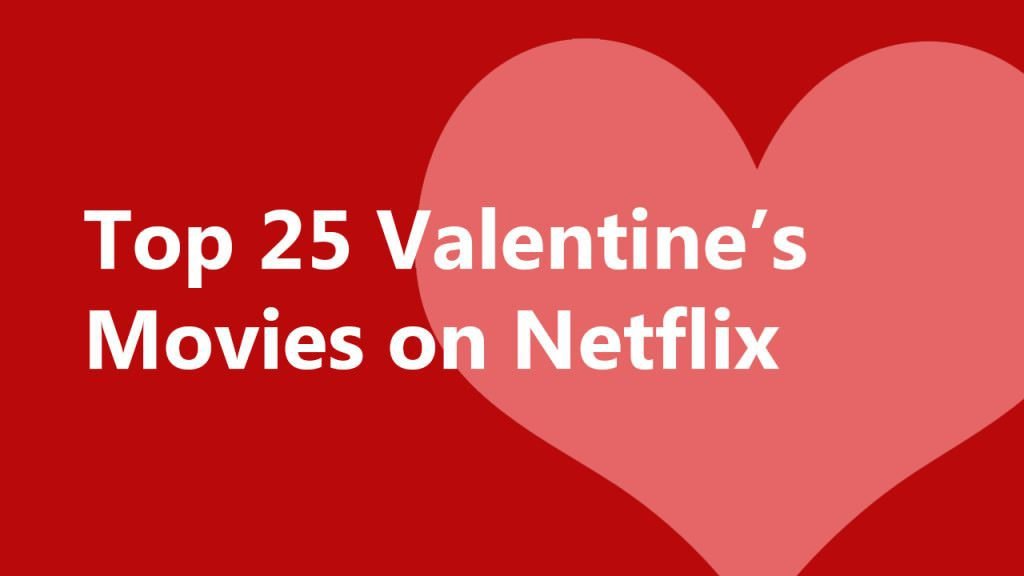 top-25-valentines-day-movies-netflix