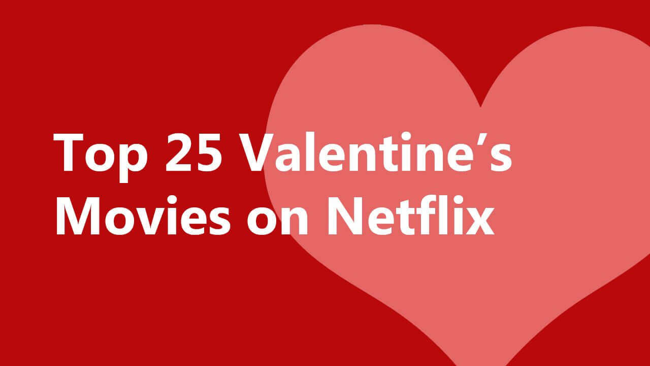 Top 25 Valentine's Day Movies on Netflix - Whats On Netflix