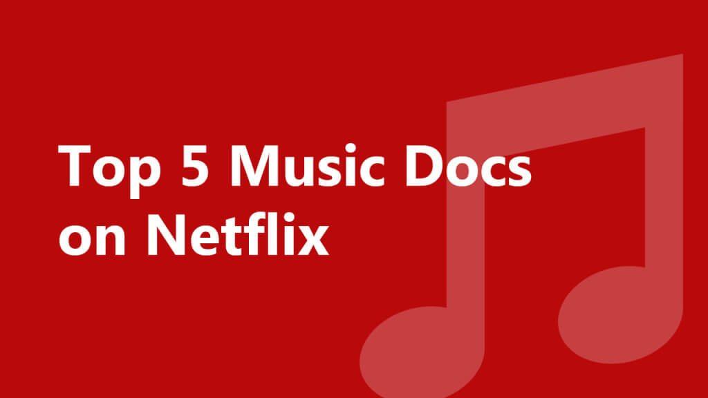 top-5-music-docs-netflix