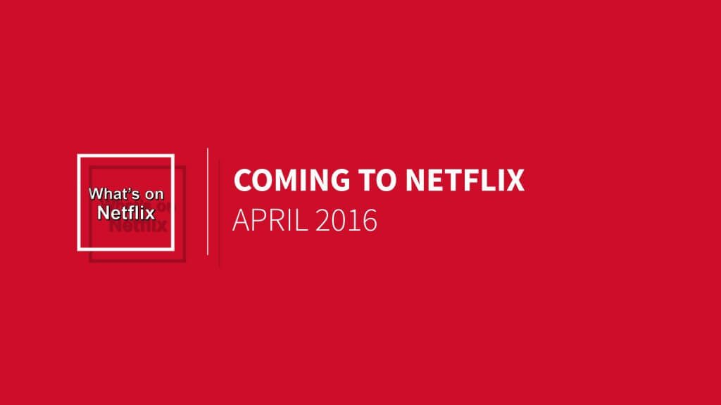 Coming to Netflix April 2016