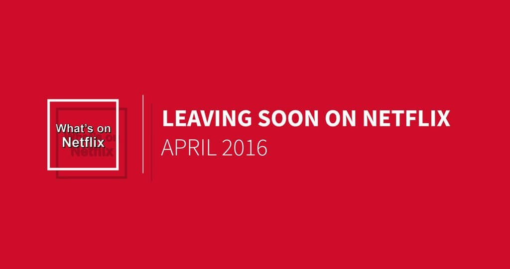Leaving Netflix April 2016