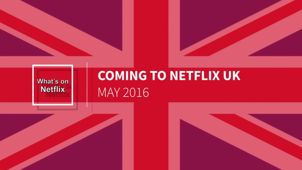 coming-to-netflix-uk-may-2016