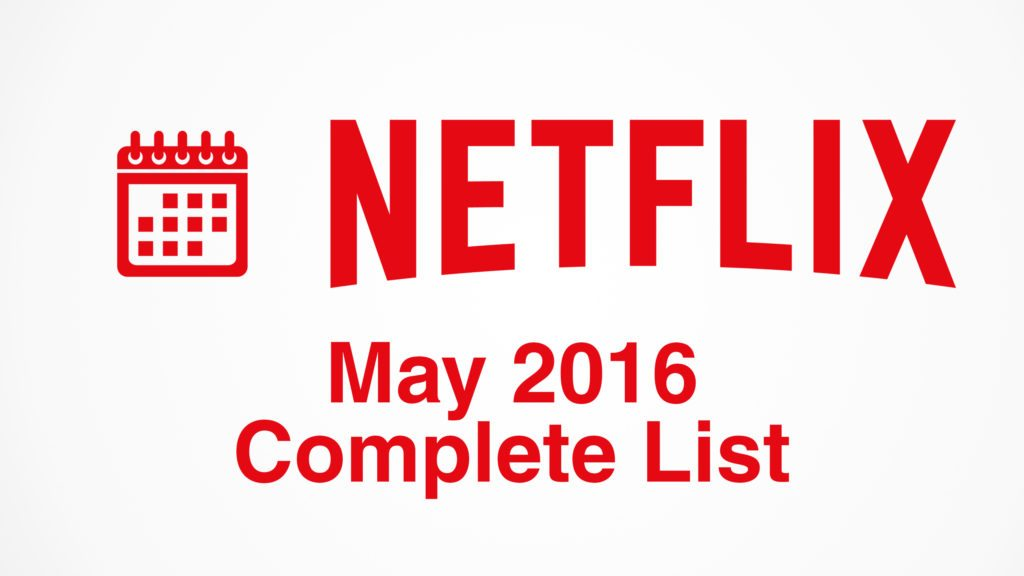Complete list of titles added to Netflix in May 2016