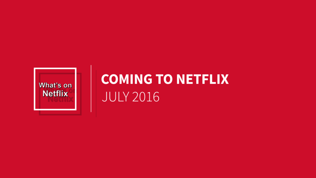 coming-to-netflix-july-2016