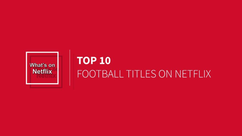 top-10-football-titles-on-netflix