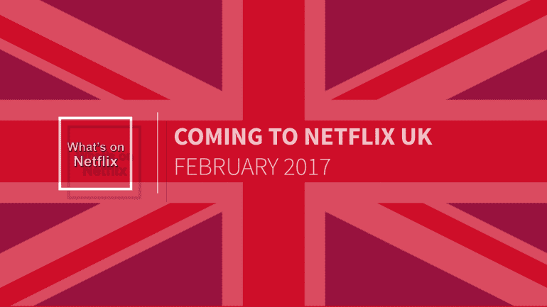 coming to netflix uk february 2017 what 39 s on netflix. Black Bedroom Furniture Sets. Home Design Ideas