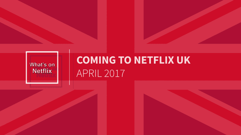 coming to netflix uk april 2017 what 39 s on netflix. Black Bedroom Furniture Sets. Home Design Ideas