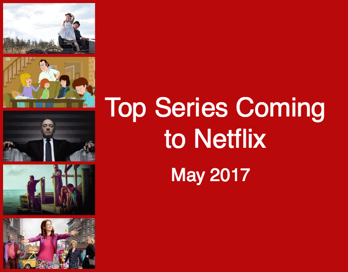 top series coming to netflix in may 2017 what 39 s on netflix. Black Bedroom Furniture Sets. Home Design Ideas