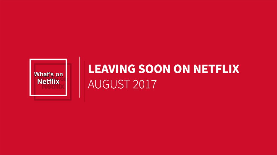 titles leaving netflix in august 2017 what 39 s on netflix. Black Bedroom Furniture Sets. Home Design Ideas