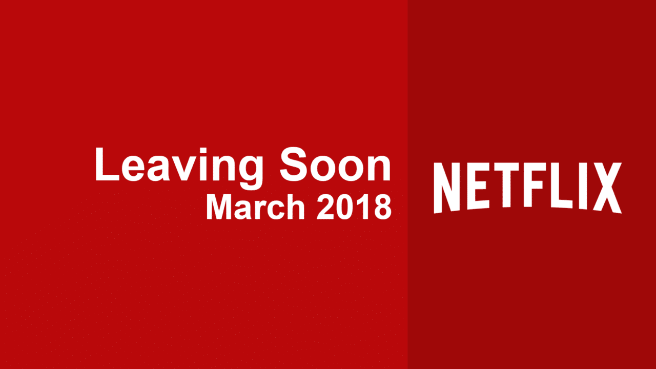 titles leaving netflix in march 2018 what 39 s on netflix. Black Bedroom Furniture Sets. Home Design Ideas