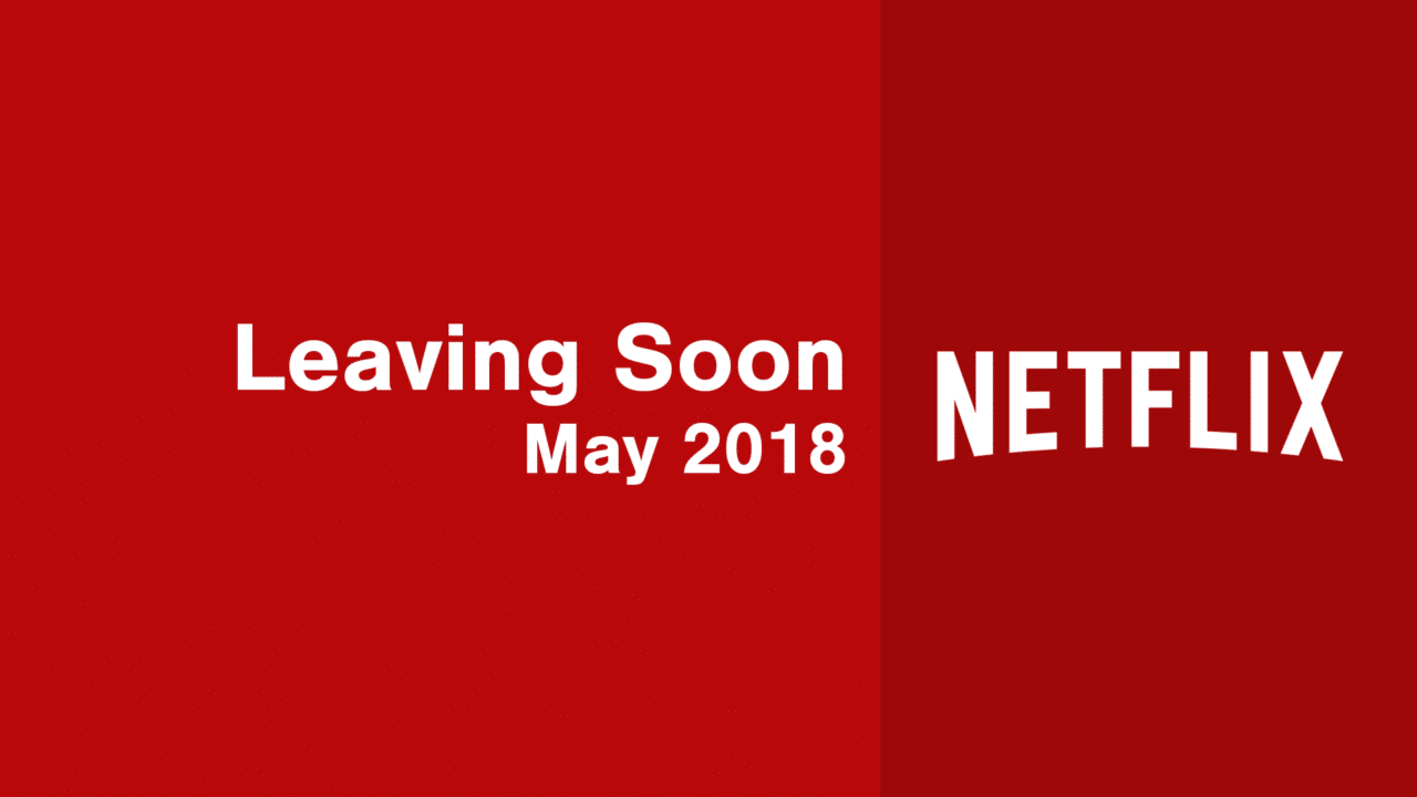 Titles Leaving Netflix in May 2018 - What's on Netflix