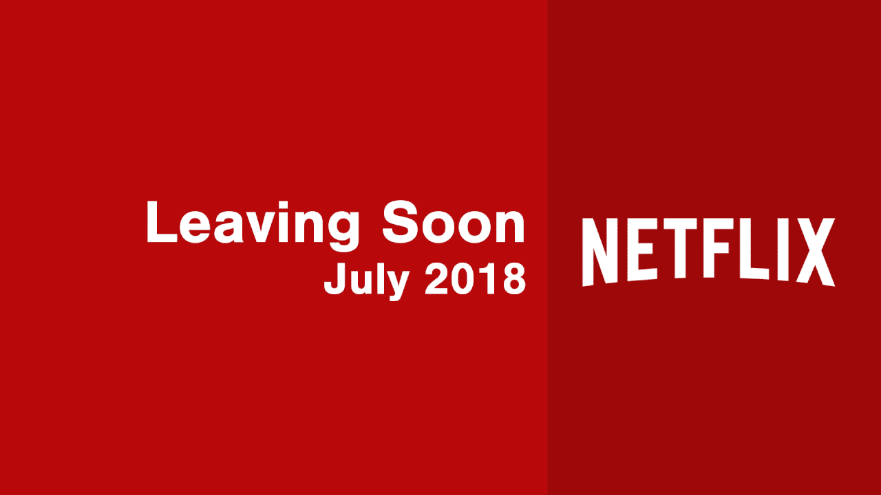 titles leaving netflix in july 2018 - what's on netflix