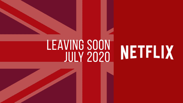 Titles Leaving Netflix UK July 2020
