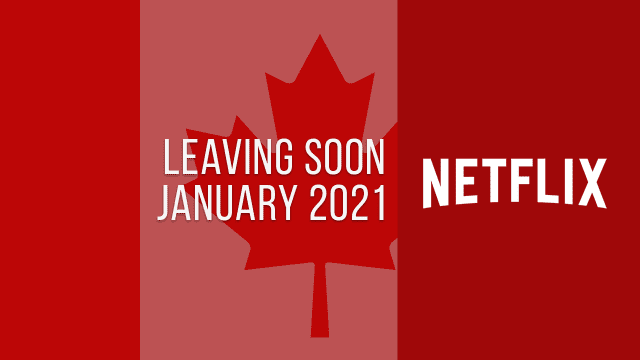 movies and tv series scheduled to leave netflix canada in january 2021
