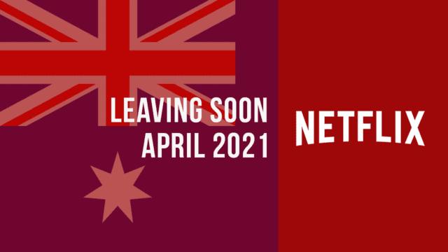 Titles Leaving Netflix Australia April 2021