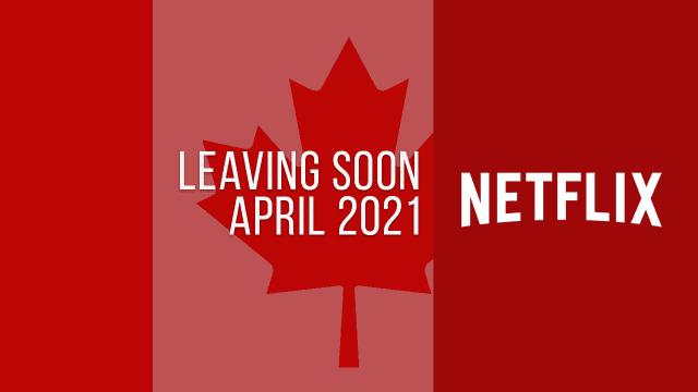 Titles Leaving Netflix Canada April 2021