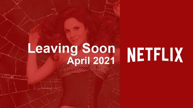 leaving soon netflix april 2021
