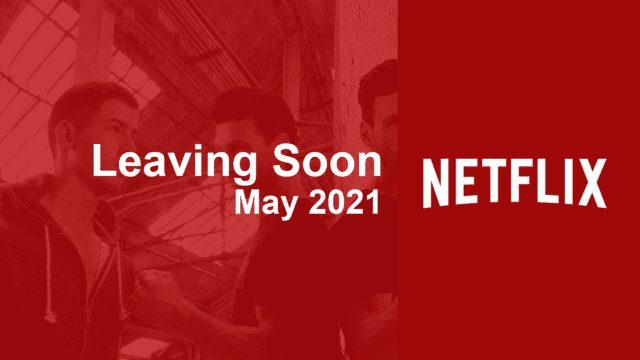 leaving soon netflix may 2021