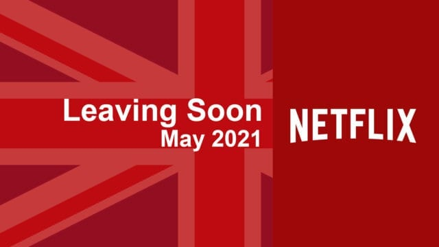 leaving soon netflix uk may 2021