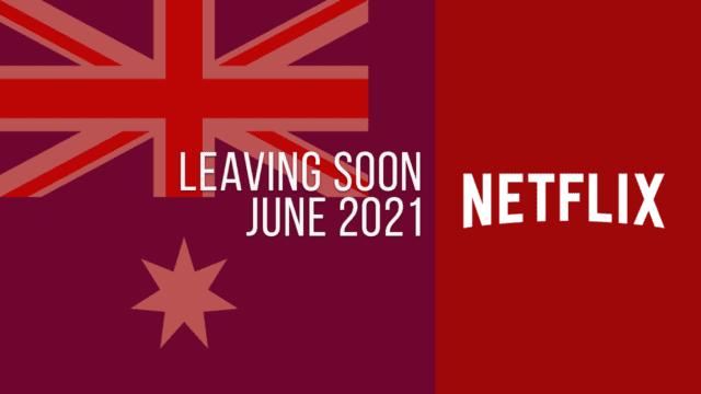 Titles Leaving Netflix Australia June 2021