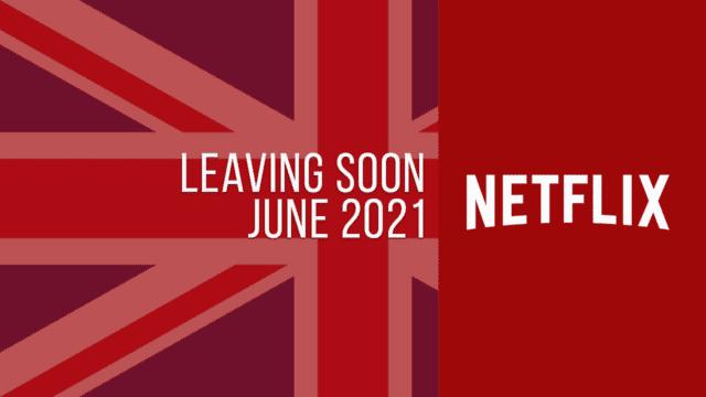 Titles Leaving Netflix UK June 2021