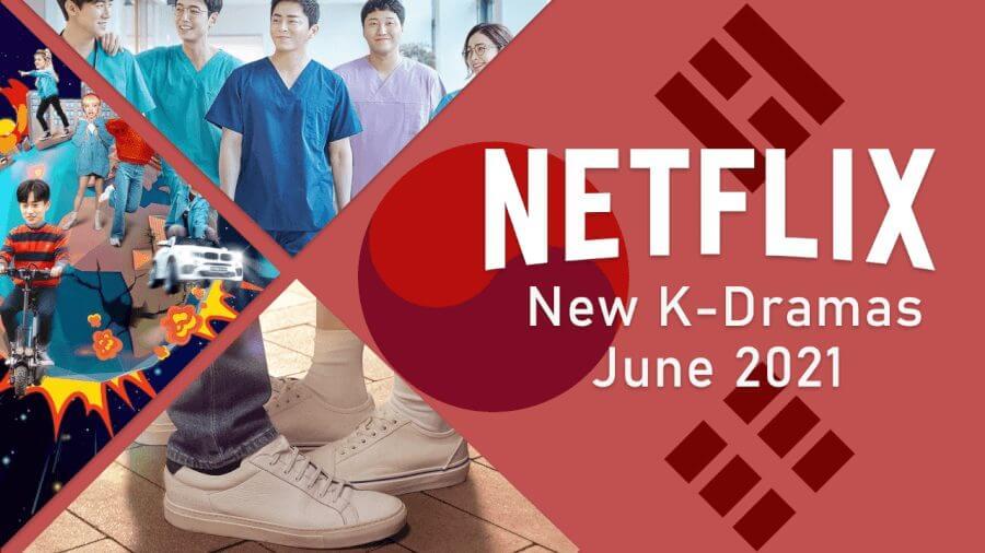 new k dramas on netflix june 2021