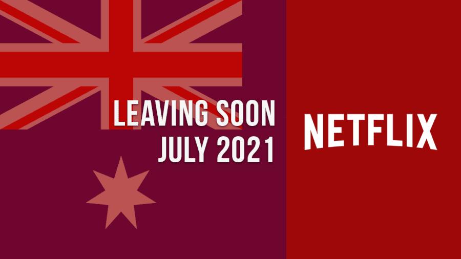 Titles Leaving Netflix Australia july 2021