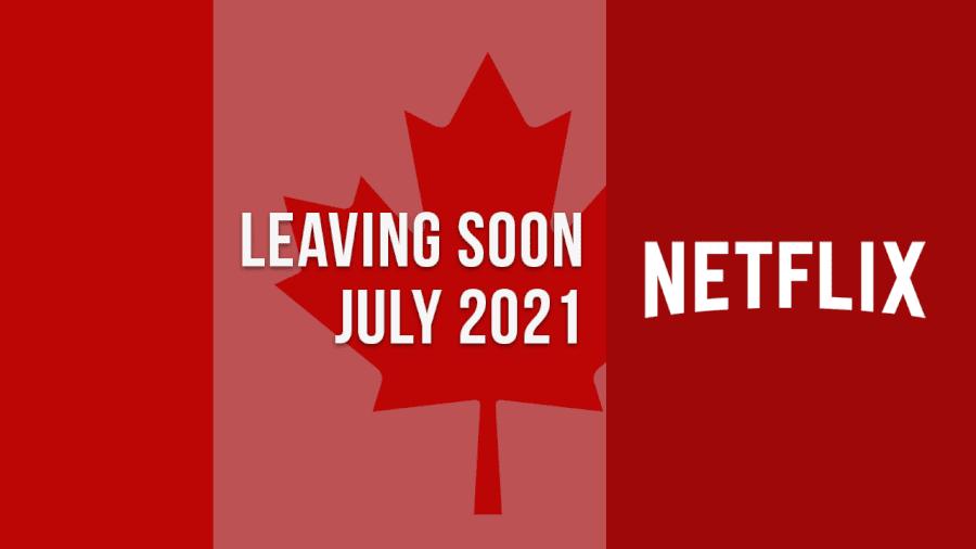 Titles Leaving Netflix Canada July 2021