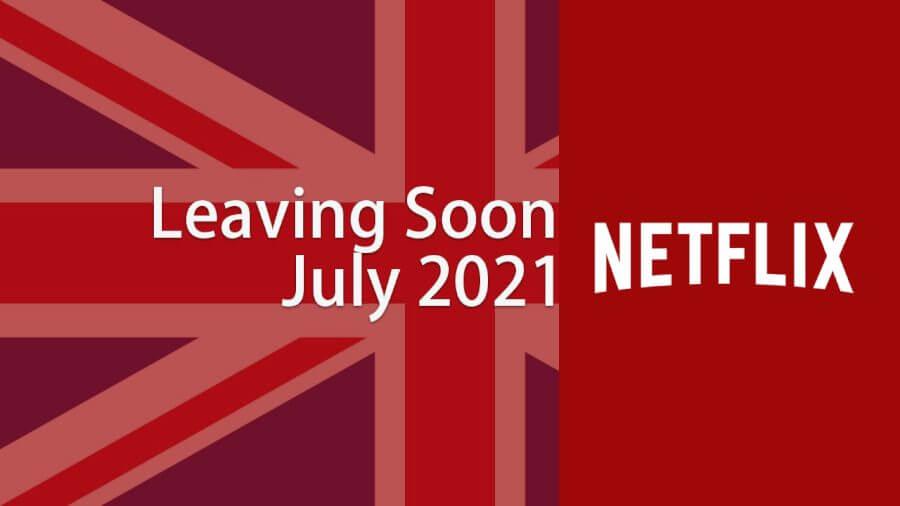 Titles Leaving Netflix UK July 2021