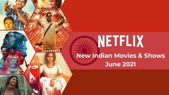 new indian movies shows on netflix june 2021