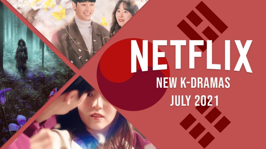 new k dramas on netflix july 2021