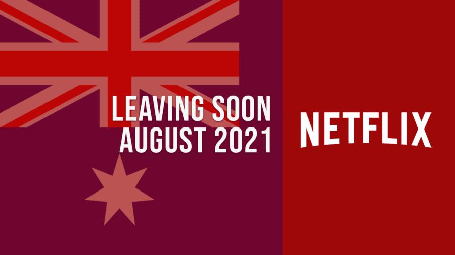 Titles Leaving Netflix Australia August 2021