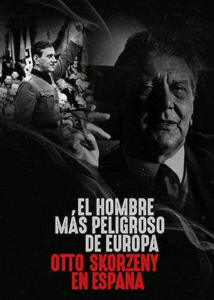 Europe's Most Dangerous Man: Otto Skorzeny in Spainon Netflix