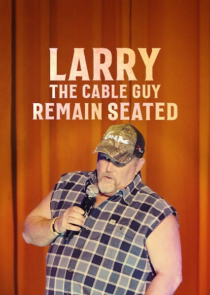 Larry the Cable Guy: Remain Seated on Netflix